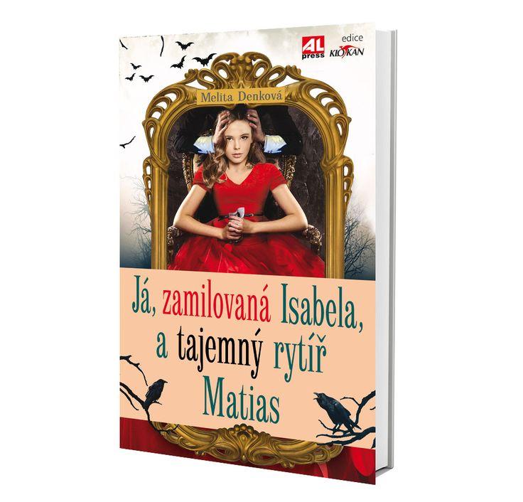 JÁ ZAMILOVANÁ ISABELA, A TAJEMNÝ RYTÍŘ MATIAS  autor Melita Denková https://www.alpress.cz/ja-zamilovana-isabela-a-tajemny-ryt…/