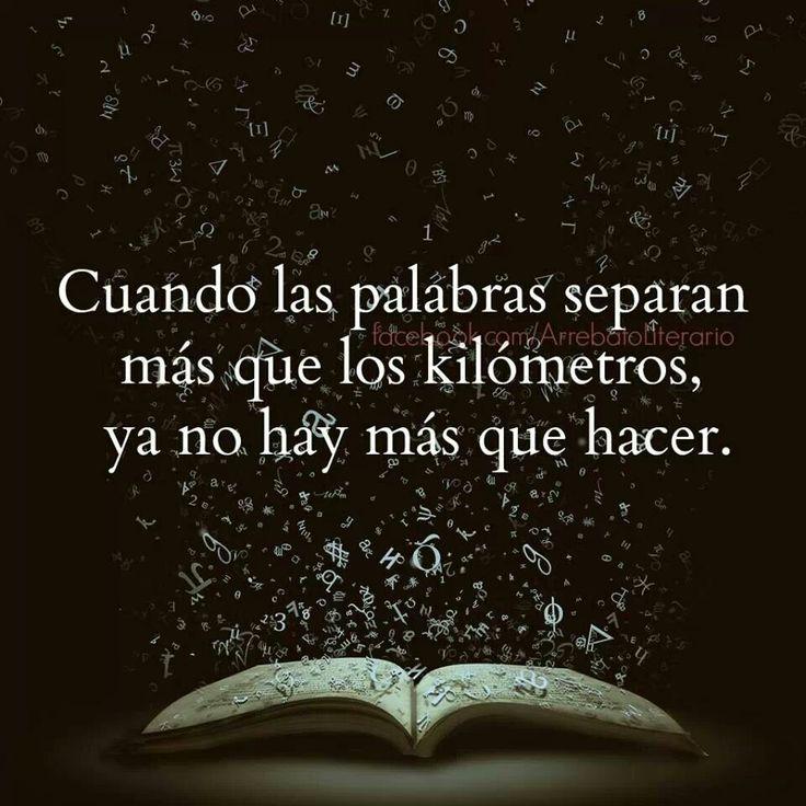 Cuando las palabras separan más que los kilómetros, ya no hay más que hacer. #frases