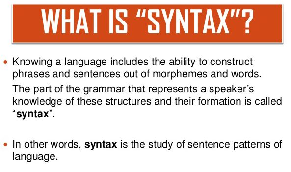 Syntax is the arrangement of words and phrases to create well-formed sentences in a language. It is the set of rules, principles, and processes that govern the structure of sentences.