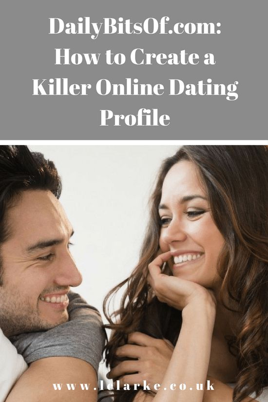 DailyBitsOf.com: How to create a killer online dating profile | #dating #onlinedating #datingprofile www.lclarke.co.uk