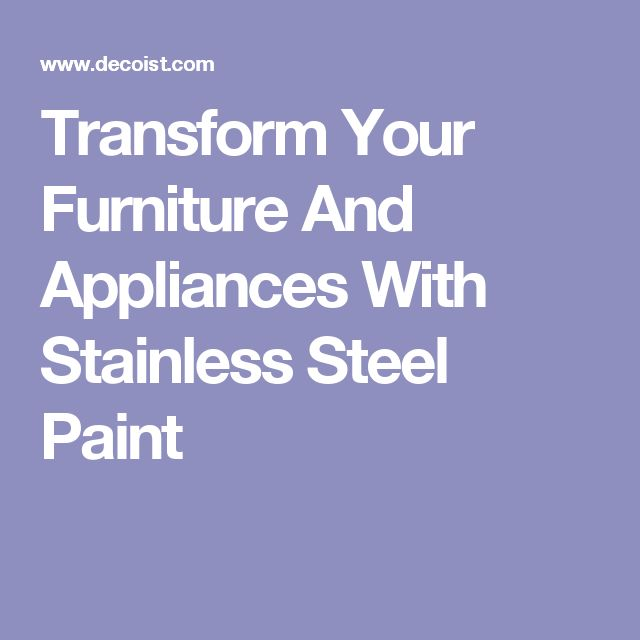 Transform Your Furniture And Appliances With Stainless Steel Paint