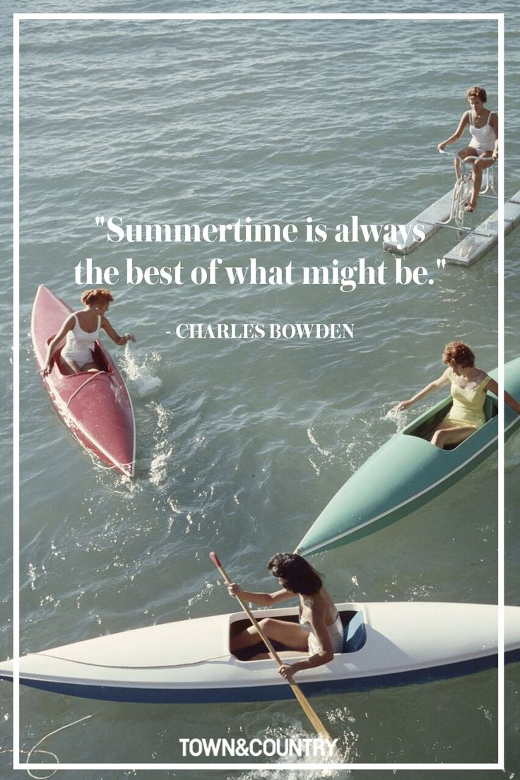 """Summertime is always the best of what might be."" -Charles Bowden"