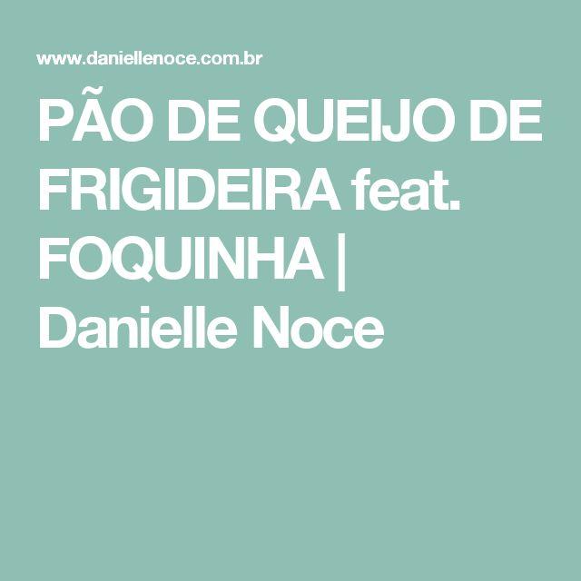 PÃO DE QUEIJO DE FRIGIDEIRA feat. FOQUINHA | Danielle Noce