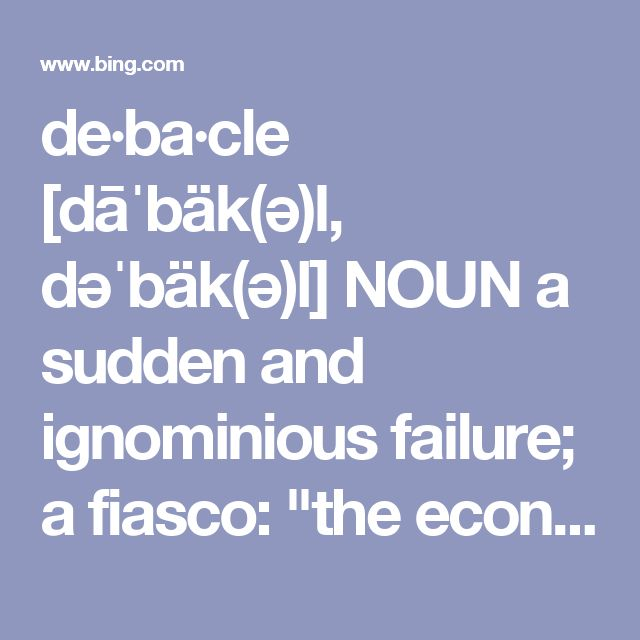"de·ba·cle [dāˈbäk(ə)l, dəˈbäk(ə)l] NOUN a sudden and ignominious failure; a fiasco: ""the economic debacle that became known as the Great Depression"" synonyms: fiasco · failure · catastrophe · disaster · mess · ruin · downfall · collapse · defeat · foul-up · screw-up · hash · botch · washout · snafu"