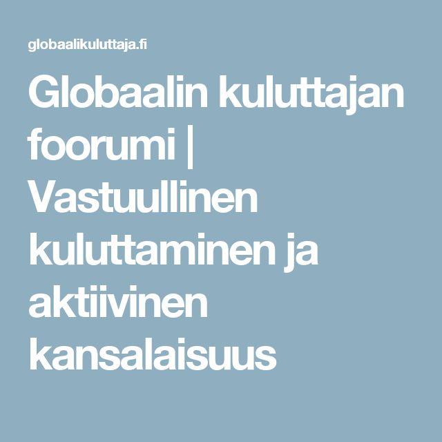 Globaalin kuluttajan foorumi | Vastuullinen kuluttaminen ja aktiivinen kansalaisuus