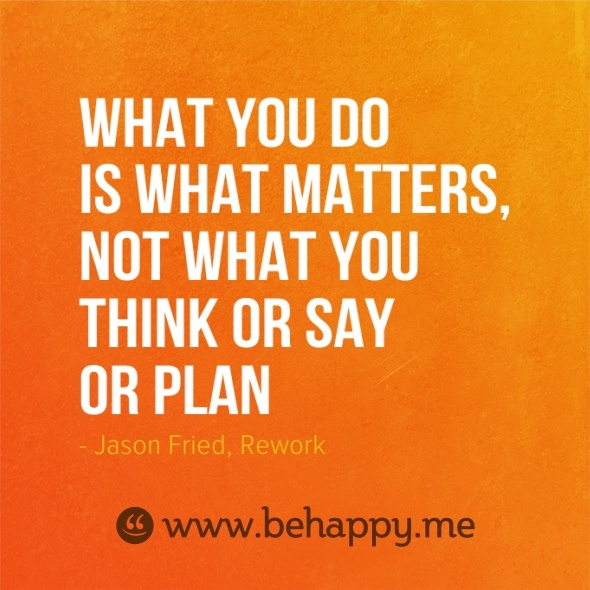 What you do is what matters, not what you think or say or planPlans, Happy Quotes, Matter, Motivation, 322386 Quotes, Inspiration Quotes, Design Quotes, Favourite Quotes, Aj Quotes