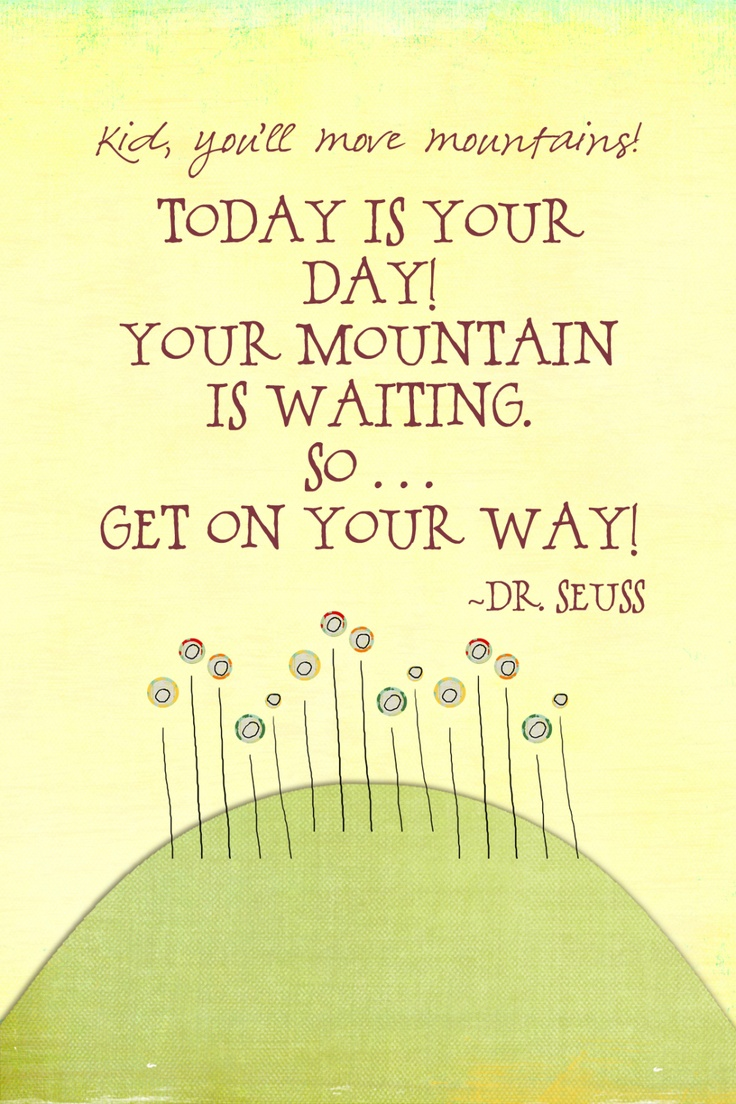 Dr. Seuss Quote - maybe make this into something for the students at the end of kindergarten?