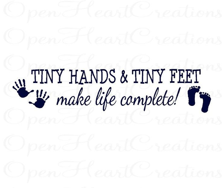 Nursery Wall Quote - Tiny Hands and Tiny Feet Make Life Complete