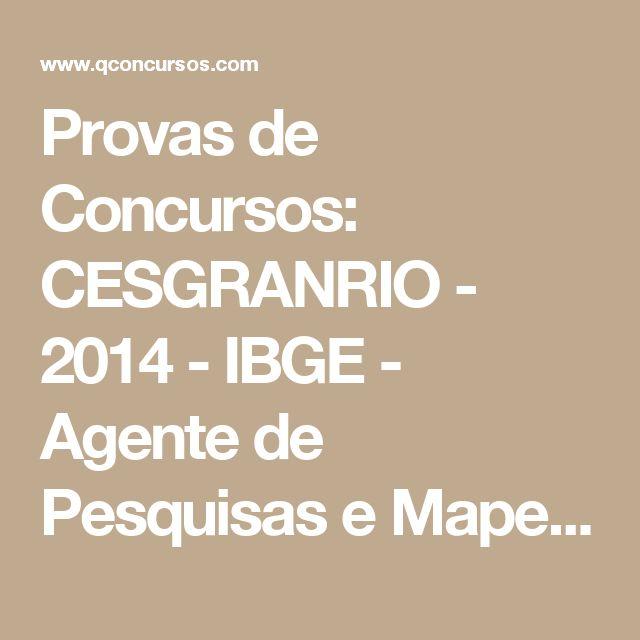 Provas de Concursos: CESGRANRIO - 2014 - IBGE - Agente de Pesquisas e Mapeamento