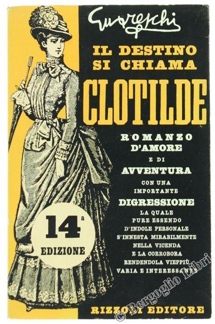 IL DESTINO SI CHIAMA CLOTILDE. Romanzo d'amore e di avventura... Guareschi G. 1955 - Bergoglio Libri d'Epoca