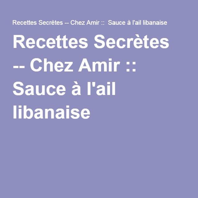 Recettes Secrètes -- Chez Amir :: Sauce à l'ail libanaise