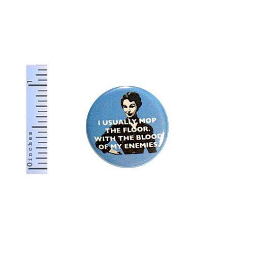 "Funny Button I Usually Mop The Floor My Enemies Vintage Humor Random Pinback 1"""