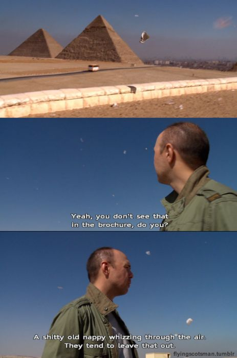 Not in the brochures ('An Idiot Abroad'; Karl Pilkington)