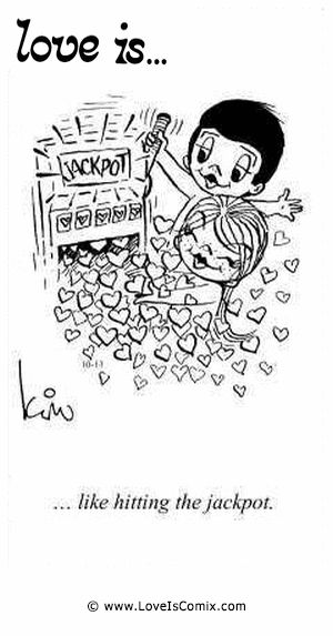 Love Is... like hitting the jackpot.
