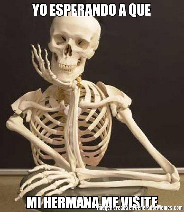 YO ESPERANDO A QUE MI HERMANA ME VISITE- Meme de esqueleto #memes #GeneradorMemes