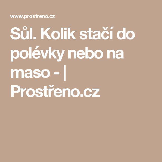 Sůl. Kolik stačí do polévky nebo na maso - | Prostřeno.cz