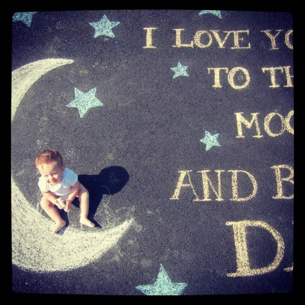 """Father's Day chalk photo """"I love you to the moon and back, Dad"""""""