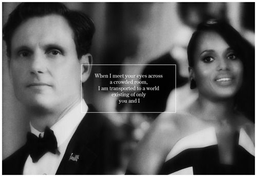When I meet your eyes across a crowded room, I am transported to a world existing of a world of only you and I... ~ Fitz & Olivia