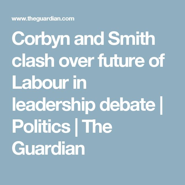 Corbyn and Smith clash over future of Labour in leadership debate | Politics | The Guardian