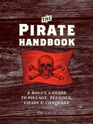 The Pirate Handbook: A Rogue\'s Guide to Pillage, Plunder, Chaos & Conquest