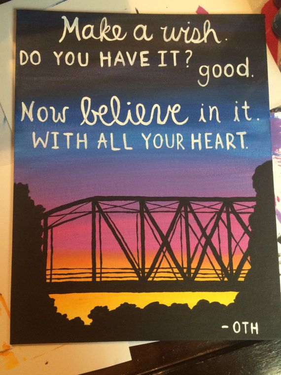 One Tree Hill Quote Canvas / Make A Wish / Bridge Painting & 726 best Artful Expressionu2022 images on Pinterest | Art Art drawings ...