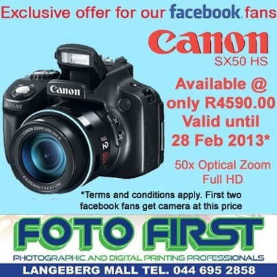 Fotofirst Mossel Bay wants to say thank you for the support of our facebook fans. We have an exclusive offer for the first two fans to take advantage of this great discounted price on a Canon SX50 HS. This promotion is valid until 28 Feb 2013