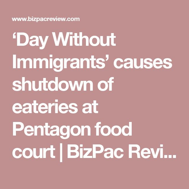 'Day Without Immigrants' causes shutdown of eateries at Pentagon food court | BizPac Review