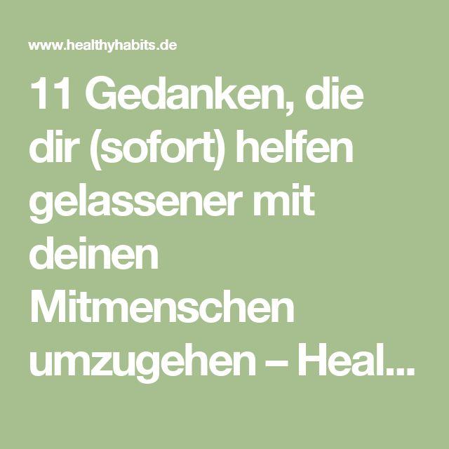 11 Gedanken, die dir (sofort) helfen gelassener mit deinen Mitmenschen umzugehen – Healthy Habits