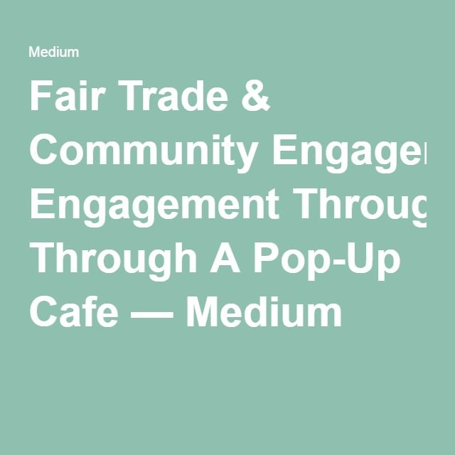 Fair Trade & Community Engagement Through A Pop-Up Cafe — Medium