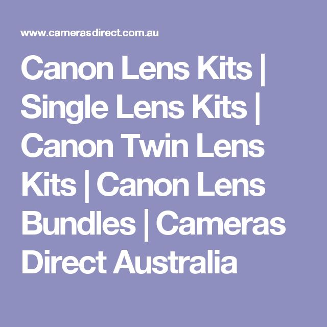 Canon Lens Kits | Single Lens Kits | Canon Twin Lens Kits | Canon Lens Bundles | Cameras Direct Australia