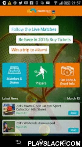 Miami Open  Android App - playslack.com ,  SAP, the ATP World Tour, and the WTA have partnered to create the official app for the Miami Open, March 24 to April 5, 2015. With the Miami Open Tennis mobile app for Android phones and tablets, fans can get closer to the tournament action with real-time scores, news, statistics, draws, player profiles, schedule, videos, and more.Key features of Miami Open Tennis for Android• Get up-to-the-minute live scores and ATP and WTA stats for each match and…