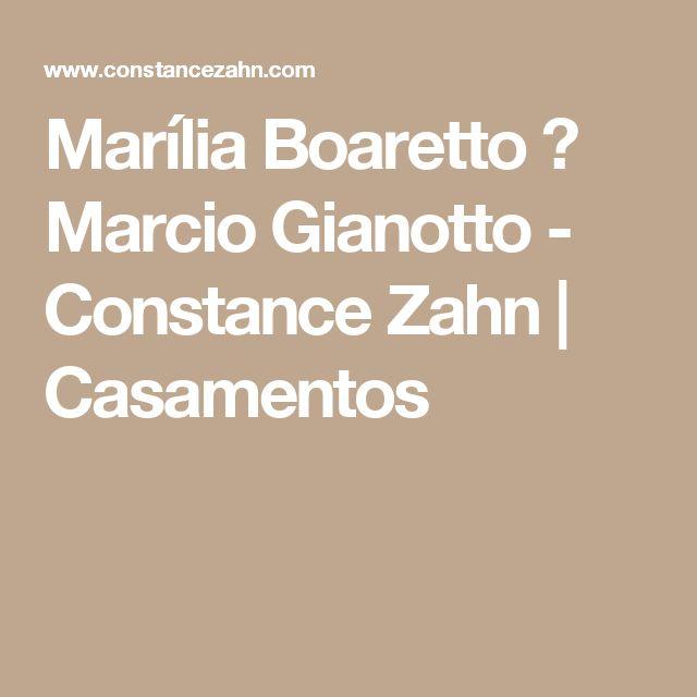 Marília Boaretto ♥ Marcio Gianotto - Constance Zahn | Casamentos