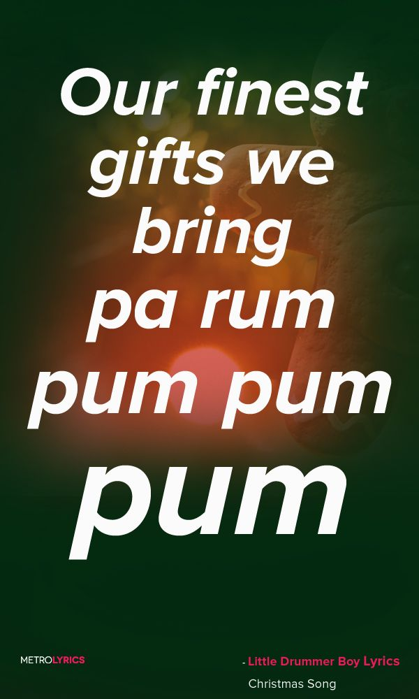 Christmas Song - Little Drummer Boy Lyrics and Quotes Come they told me, pa rum pum pum pum A ...