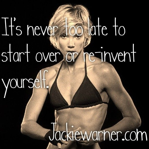 Its Never Too Late To Start Over Or Re Invent Yourself Jackie