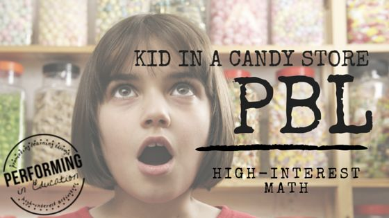 Project-based Learning: Kid in a Candy Store. This blog post tells all about motivating students using real world Math!