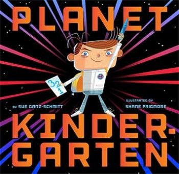 Planet Kindergarten by Sue Ganz-Schmitt, illustrated by Shane Prigmore. This clever picture book will prepare young explorers to boldly go where they have never gone before: Planet Kindergarten.