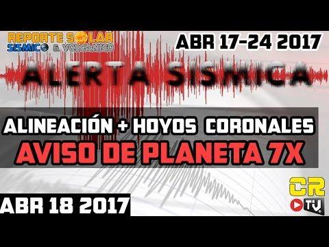 (((ALERTA SISMICA))) ABRIL 17 a 24, 2017 - PLANETA 7X, REPORTE SOLAR SISMICO Y VOLCANICO - YouTube
