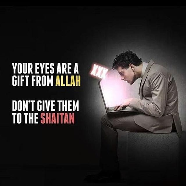 """Your eyes are a gift from Allah. Don't give them to the shaitan."""