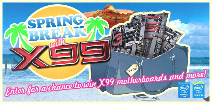 EVGA - Spring Break With X99: Enter for a chance to win X99 motherboards and more!