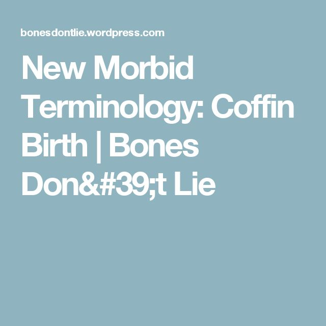 New Morbid Terminology: Coffin Birth | Bones Don't Lie