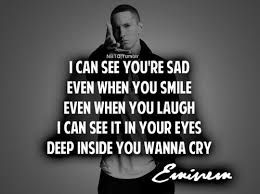 I can see you're sad, even when you smile, even when you laugh, I can see it in your eyes, deep inside you want to cry.