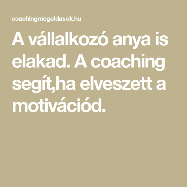 A vállalkozó anya is elakad. A coaching segít,ha elveszett a motivációd.