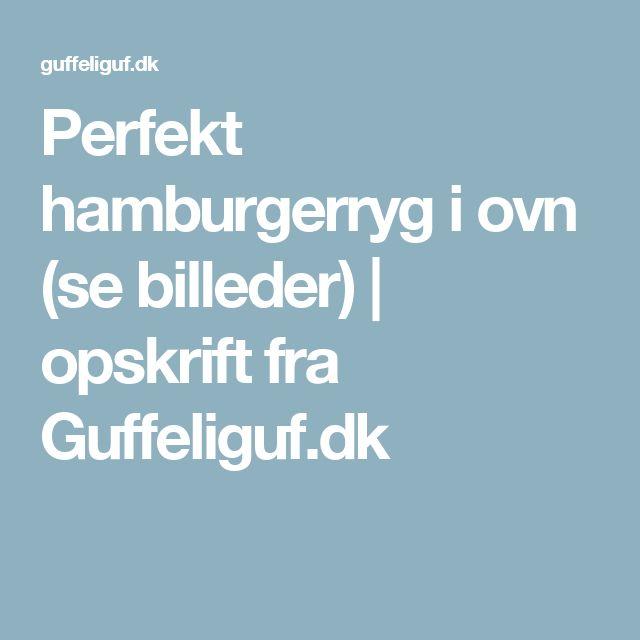 Perfekt hamburgerryg i ovn (se billeder)   opskrift fra Guffeliguf.dk