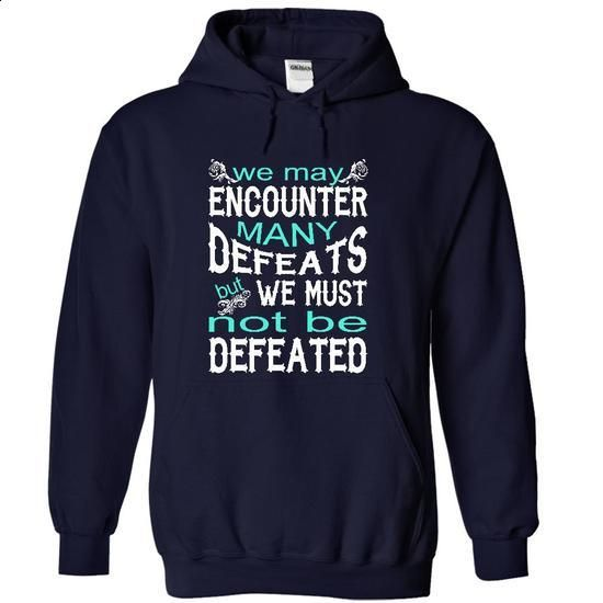 P - We may encounter many defeats but we must not be de - #chambray shirt #sweatshirt upcycle. ORDER HERE => https://www.sunfrog.com/LifeStyle/P--We-may-encounter-many-defeats-but-we-must-not-be-defeated-9203-NavyBlue-17601765-Hoodie.html?68278