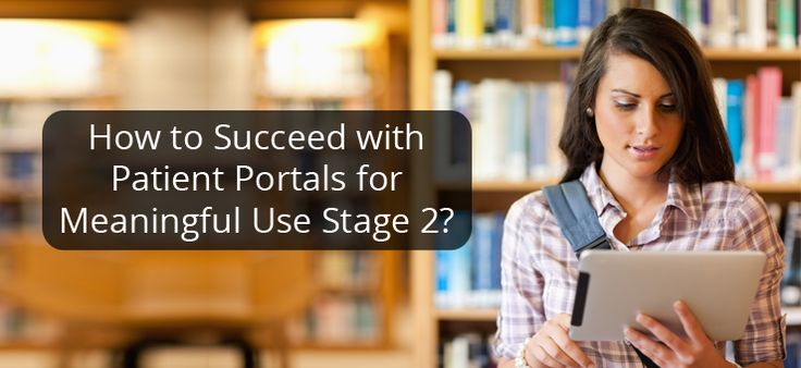 How to Succeed with Patient Portals for Meaningful Use Stage 2?
