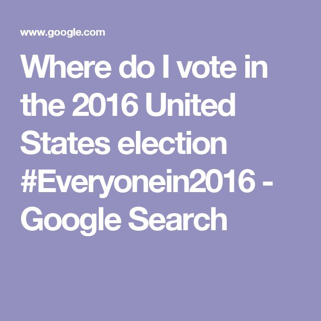 Where do I vote in the 2016 United States election #Everyonein2016 - Google Search