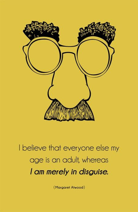 """Canvas Quote Art - """"I believe that everyone else my age is an adult, whereas I am merely in disguise."""" - Margaret Atwood."""