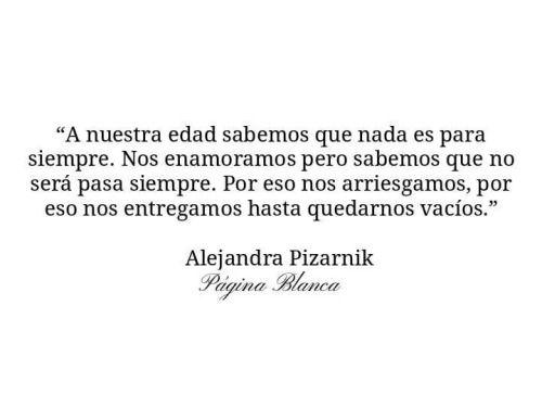 — Alejandra Pizarnik.
