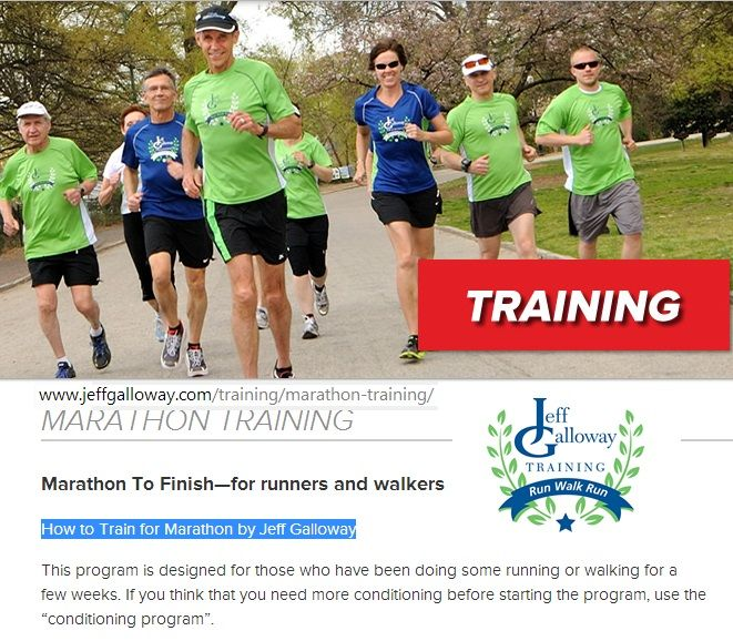 "Marathon To Finish—for runners and walkers How to Train for Marathon by Jeff Galloway. This program is designed for those who have been doing some running or walking for a few weeks. If you think that you need more conditioning before starting the program, use the ""conditioning program"".— be careful."