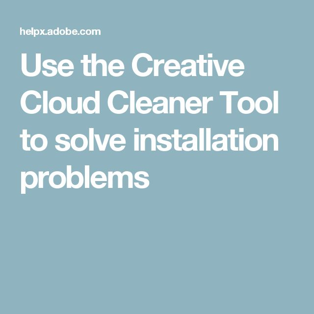 Use the Creative Cloud Cleaner Tool to solve installation problems